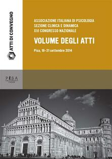 Associazione italiana di psicologia, sezione clinica e dinamica. XVI congrsso nazionale. Volume degli Atti - AA.VV. - ebook