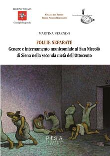 Follie separate. Genere e internamento manicomiale al San Niccolò di Siena nella seconda metà dell'Ottocento - Martina Starnini - ebook