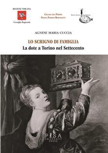Lo scrigno di famiglia. La dote a Torino nel Settecento - Agnese M. Cuccia - ebook