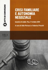 Crisi familiare e autonomia negoziale. Incontro di studio (Pisa, 17 ottobre 2014)