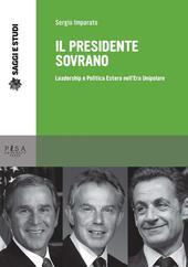 Il presidente sovrano. Leadership e politica estera nell'era unipolare