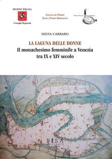 La laguna delle donne. Il monachesimo femminile a Venezia tra IX e XIV secolo - Silvia Carraro - ebook