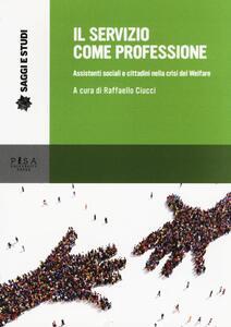 Il servizio come professione. Assistenti sociali e cittadini nella crisi del Welfare