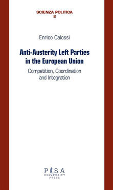 Anti-austerity Left parties in the European Union. Competition, coordination and integration