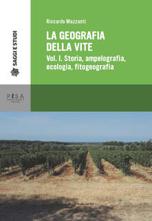 La geografia della vite. Vol. 1: Storia, ampelografia, ecologia, fitogeografia. - Riccardo Mazzanti - copertina