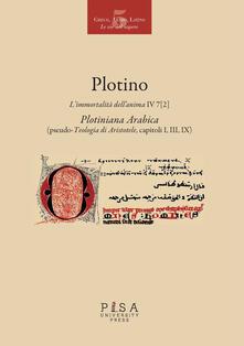 L immortalità dellanima IV 7 (2). Plotiniana arabica (pseudo-teologia di Aristotele, capitoli I, III, IX). Testo greco a fronte. Ediz. multilingue.pdf