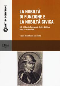 La nobiltà di funzione e la nobiltà civica. Atti del quinto Convegno di diritto nobiliare (Roma, 7 ottobre 2016)