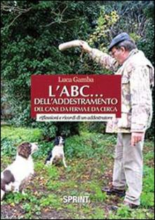 L' ABC dell'addestramento del cane da ferma e da cerca - Luca Gamba - copertina