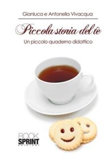Piccola storia del tè. Un piccolo quaderno didattico - Antonella Vivacqua,Gianluca Vivacqua - ebook