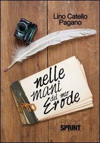 Nelle mani del mio Erode - Pagano Lino C. - wuz.it