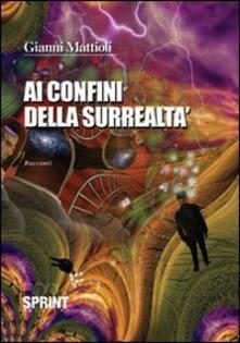Ai confini della surrealtà - Gianni Mattioli - copertina