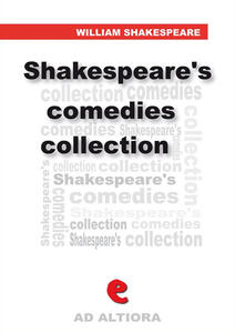 Shakespeare's comedies collection: All's well that ends well-As you likeit-The comedy of errors-Love's labour 's lost-Measure for measure-The merchant of Venice-The merry wives of Windsor-A midsummer night's dream-Much ado about nothing-The taming of the shrew-twelfth night-Gentlemen of Verona