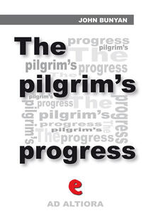 Thepilgrim's progress from this world to that which is to come. Delivered under the similitude of a dream