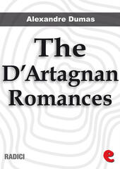 The D'Artagnan romances. The three musketeers-Twenty years after-The vicomte de Bragelonne-Ten years later-Louise de la Vallière-The man in the iron mask