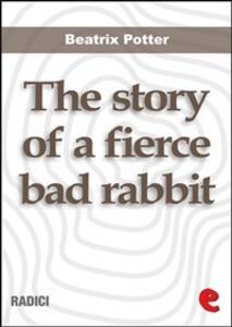 Thestory of a fierce bad rabbit