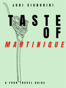 Taste of... Martinique. A food travel guide
