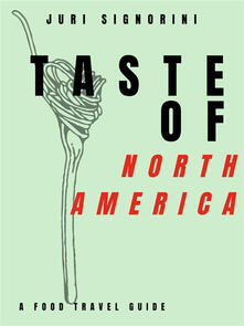 Taste of... North America and Canada. A food travel guide