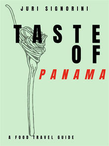 Taste of... Panama. A food travel guide