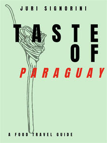 Taste of... Paraguay. A food travel guide