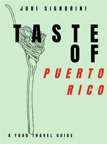 Taste of... Puerto Rico. A food travel guide