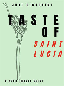Taste of... Saint Lucia. A food travel guide
