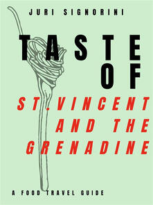 Taste of... St. Vincent and the Grenadine. A food travel guide