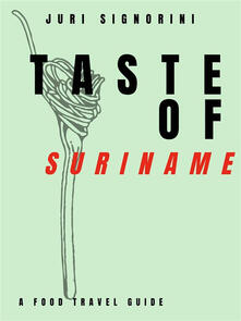 Taste of... Suriname. A food travel guide