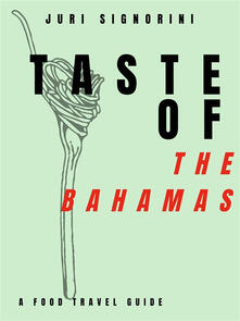 Taste of... The Bahamas. A food travel guide