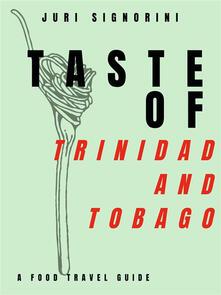 Taste of... Trinidad and Tobago. A food travel guide