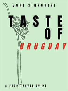 Taste of... Uruguay. A food travel guide