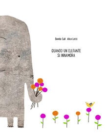 Quando un elefante si innamora - Davide Calì,Alice Lotti - copertina