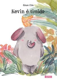 Kevin è timido. Ediz. illustrata - Chiu Grace - wuz.it