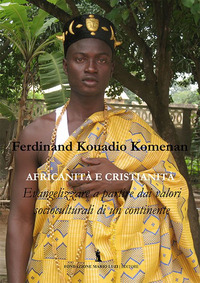 Africanità e cristianità. Evangelizzazione a partire dai valori socioculturali di un continente - Kouadio Komenan Ferdinand - wuz.it