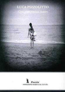 Ogni gesto produce rumore - Luca Pizzolitto - copertina