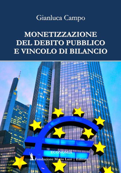 Monetizzazione del debito pubblico e vincolo di bilancio - Gianluca Campo - copertina
