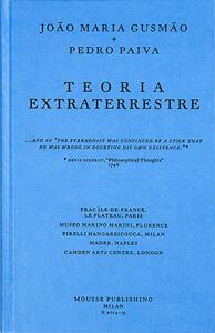 João Maria Gusmão + Pedro Paiva. Teoria Extraterrestre. Ediz. inglese, italiana e francese