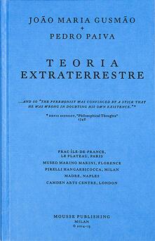 Listadelpopolo.it João Maria Gusmão + Pedro Paiva. Teoria Extraterrestre. Ediz. inglese, italiana e francese Image