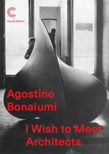 Agostino Bonalumi. I wish to meet architects