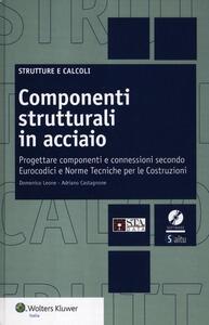 Componenti strutturali in acciaio. Come progettare componenti e connessioni secondo Eurocodici e Norme Tecniche per le Costruzioni. Con CD-ROM