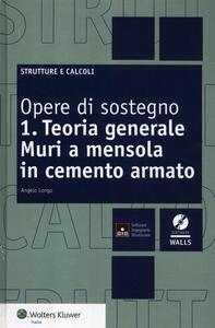 Opere di sostegno. Con CD-ROM. Vol. 1: Teoria generale. Muri a mensola in cemento armato.