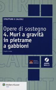 Libro Opere di sostegno. Con CD-ROM. Vol. 4: Muri a gravità in pietrame a gabbioni. Angelo Longo