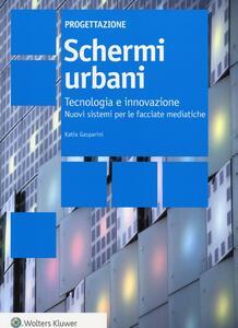 Schemi urbani. Tecnologia e innovazione. Nuovi sistemi per le facciate mediatiche