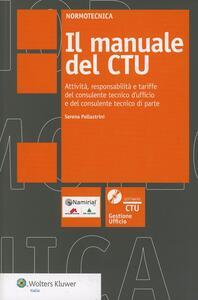 Il manuale del CTU. Attività responsabilità e tariffe del consulente tecnico d'ufficio e del consulente tecnico di parte. Con software
