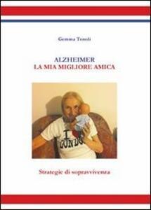 Alzheimer. La mia miglior amica - Gemma Tonoli - ebook