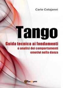 Tango. Guida tecnica ai fondamenti e analisi dei comportamenti emotivi nella danza