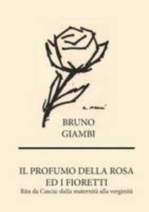 Il profumo della rosa ed i fioretti. Rita da Cascia: dalla maternità alla verginità