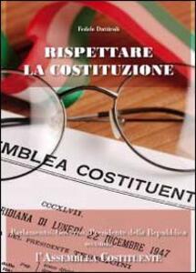 Rispettare la Costituzione. Parlamento, governo, presidente della Repubblica secondo l'assemblea costituente
