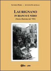 Laurignano in bianco e nero. Storia illustrata del '900 - Scarcello Antonio Perri Saverio - wuz.it