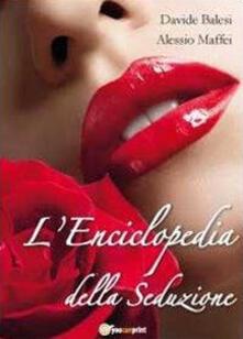 L' enciclopedia della seduzione - Davide Balesi,Alessio Maffei - copertina