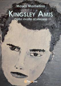 Kingsley Amis. Dalla rivolta al silenzio